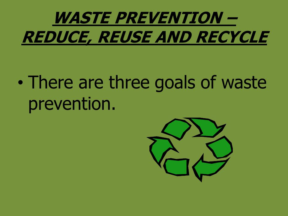 WASTE PREVENTION – REDUCE, REUSE AND RECYCLE