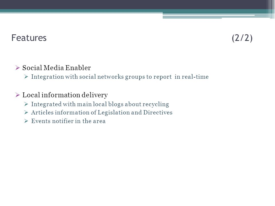 Features (2/2) Social Media Enabler Local information delivery