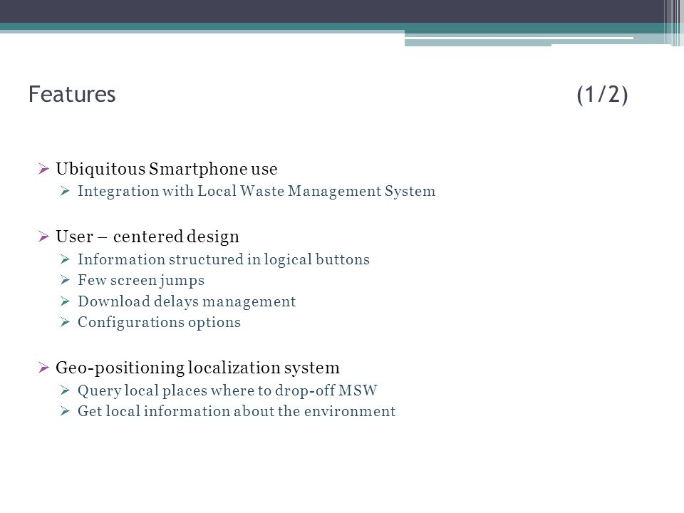Features (1/2) Ubiquitous Smartphone use User – centered design