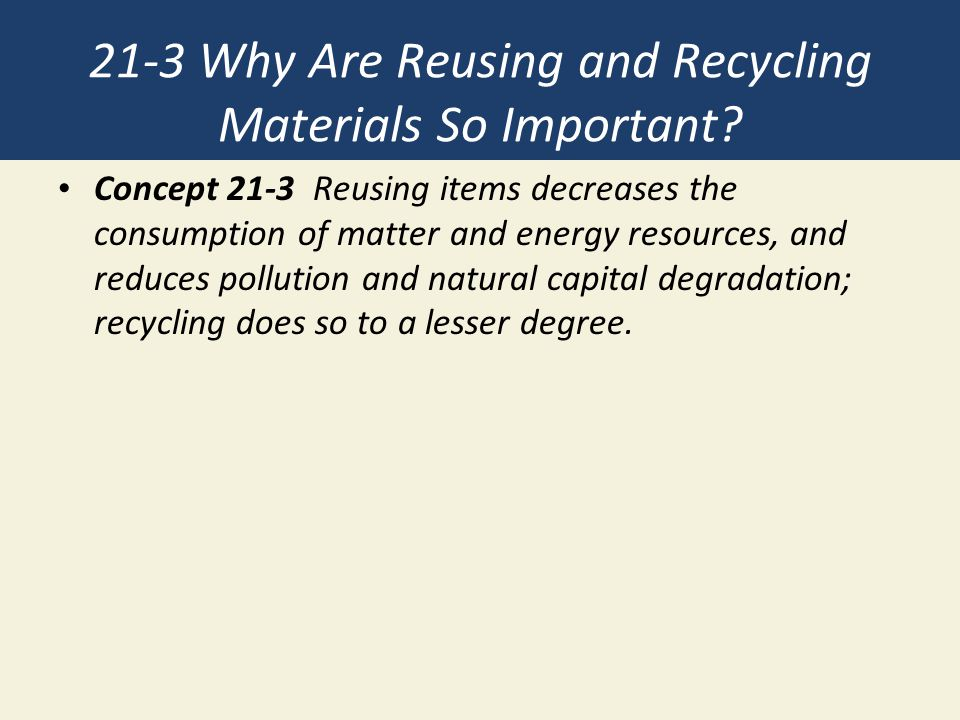 21-3 Why Are Reusing and Recycling Materials So Important