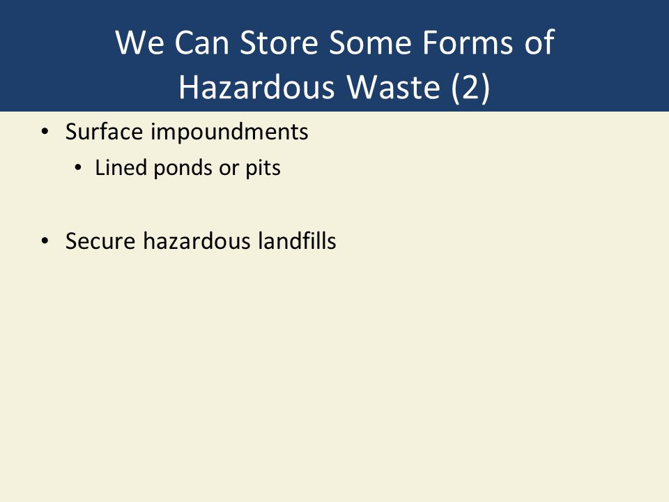 We Can Store Some Forms of Hazardous Waste (2)