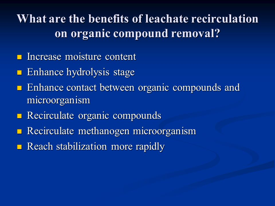 What are the benefits of leachate recirculation on organic compound removal