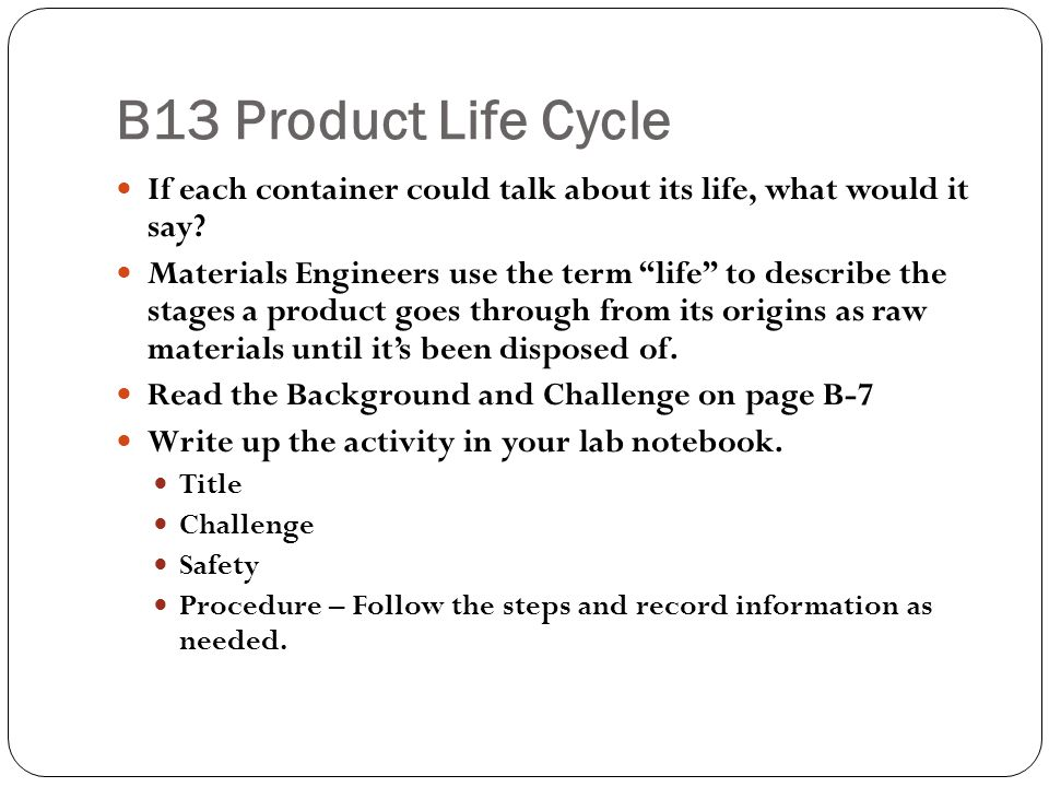 B13 Product Life Cycle If each container could talk about its life, what would it say