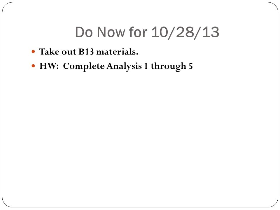 Do Now for 10/28/13 Take out B13 materials.