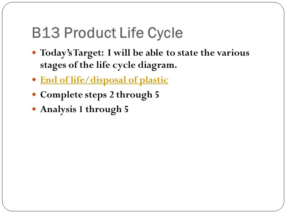 B13 Product Life Cycle Today's Target: I will be able to state the various stages of the life cycle diagram.