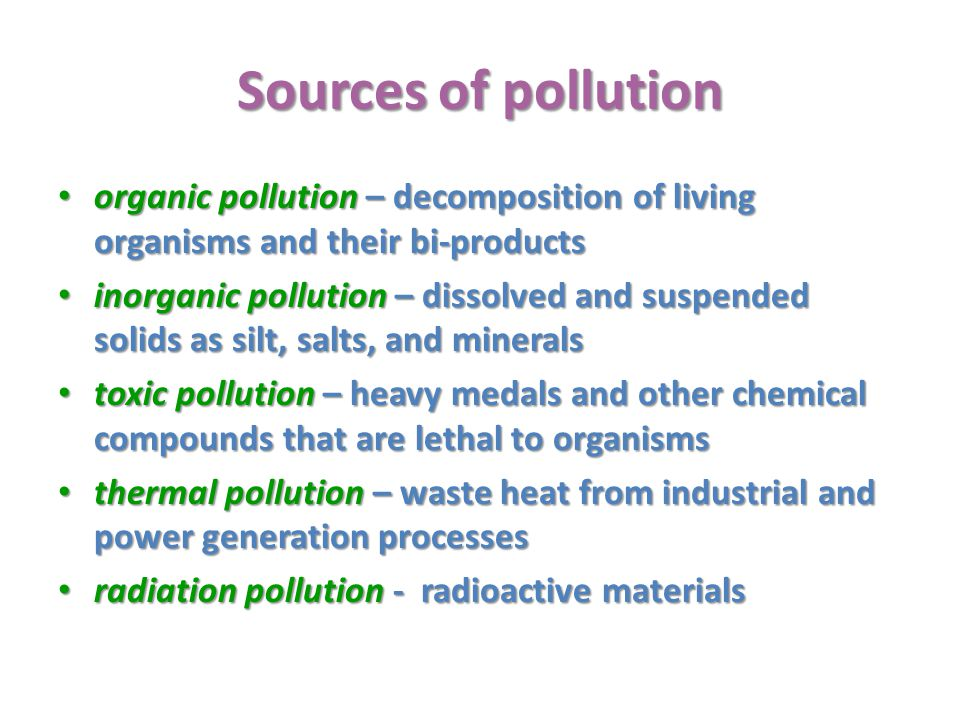Sources of pollution organic pollution – decomposition of living organisms and their bi-products.