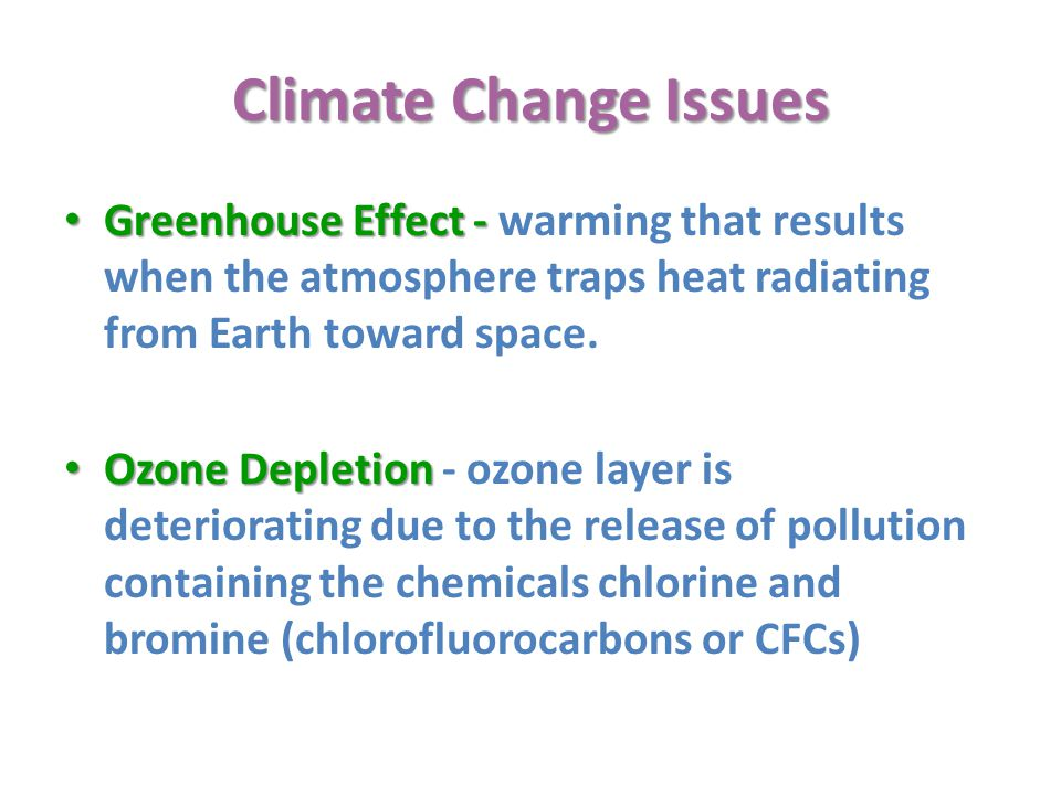 Climate Change Issues Greenhouse Effect - warming that results when the atmosphere traps heat radiating from Earth toward space.