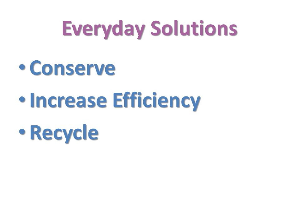 Everyday Solutions Conserve Increase Efficiency Recycle