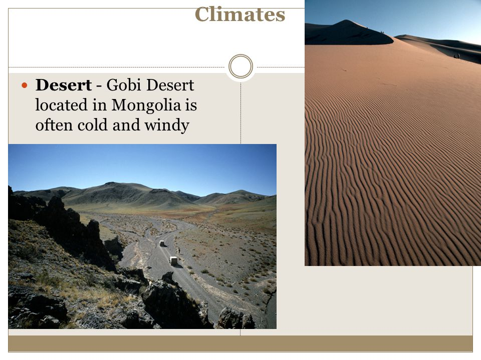 Climates Desert - Gobi Desert located in Mongolia is often cold and windy