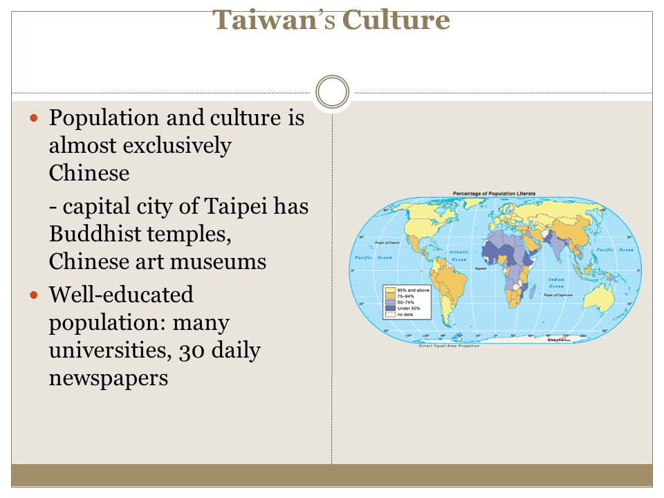 Taiwan's Culture Population and culture is almost exclusively Chinese