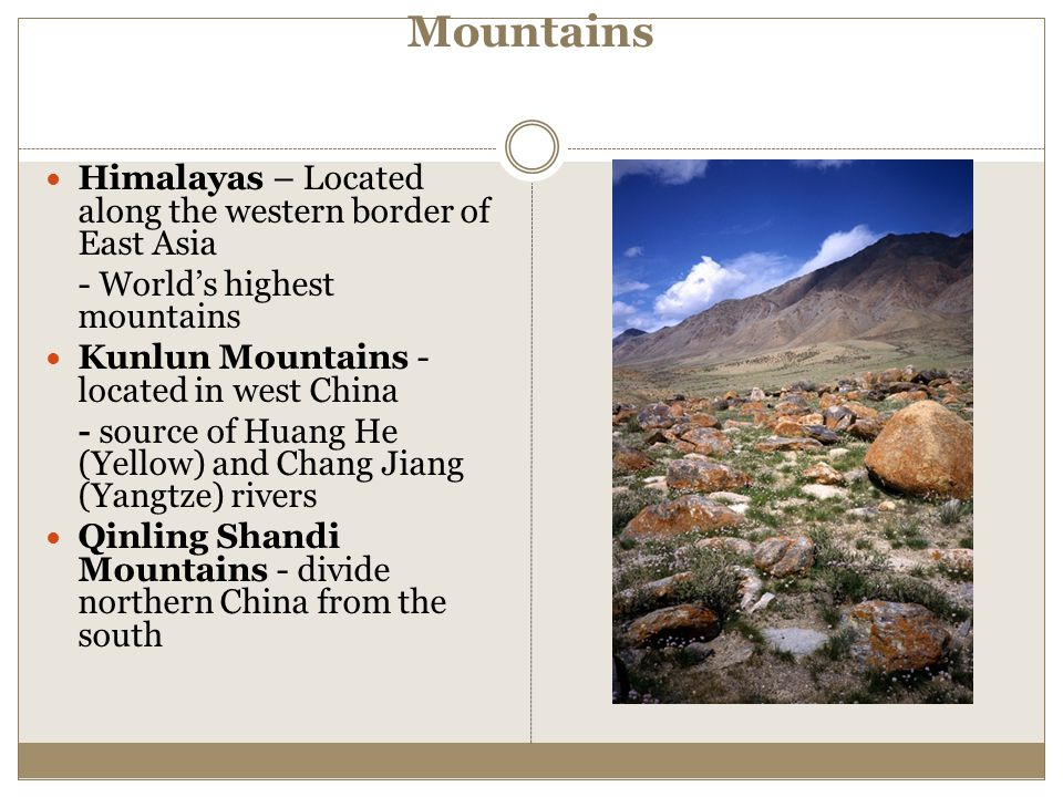 Mountains Himalayas – Located along the western border of East Asia