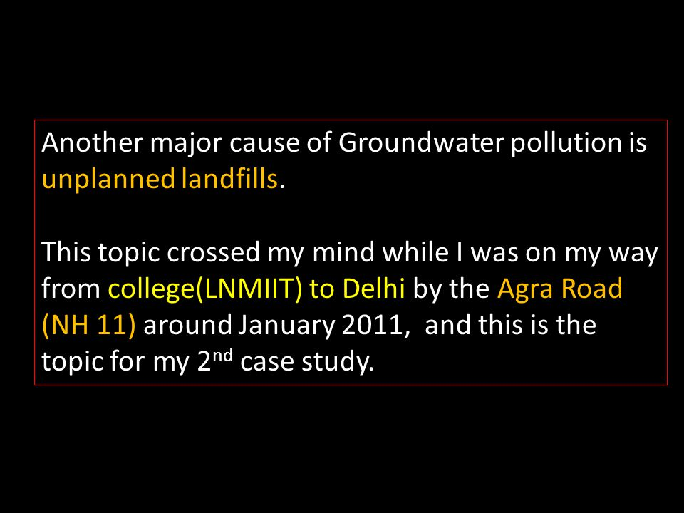 Another major cause of Groundwater pollution is unplanned landfills.