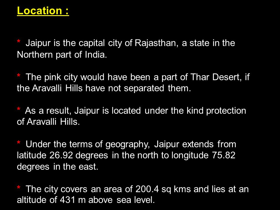 Location : * Jaipur is the capital city of Rajasthan, a state in the Northern part of India.