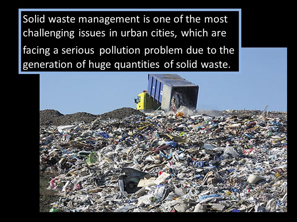 Solid waste management is one of the most challenging issues in urban cities, which are facing a serious pollution problem due to the generation of huge quantities of solid waste.