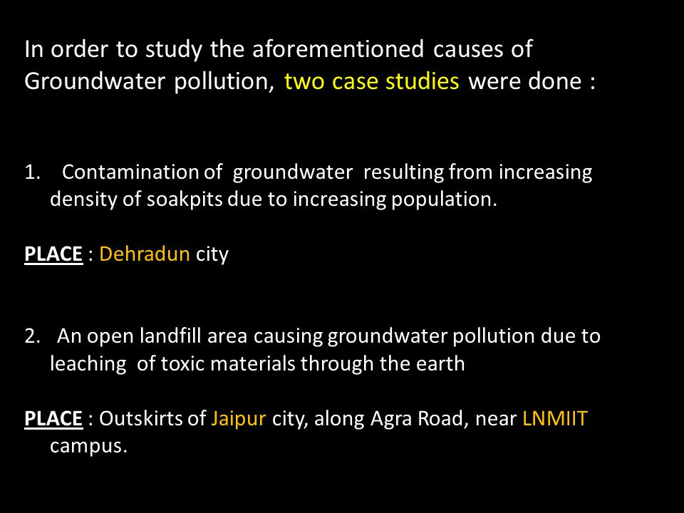 In order to study the aforementioned causes of Groundwater pollution, two case studies were done :