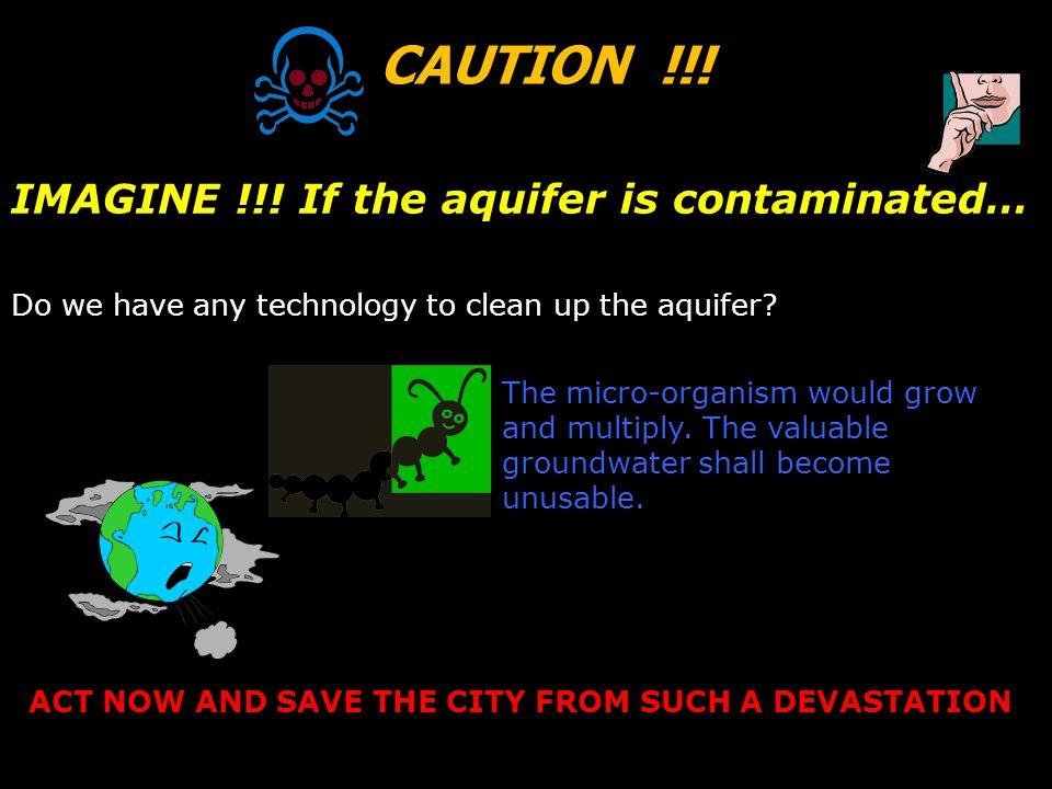 CAUTION !!! IMAGINE !!! If the aquifer is contaminated…