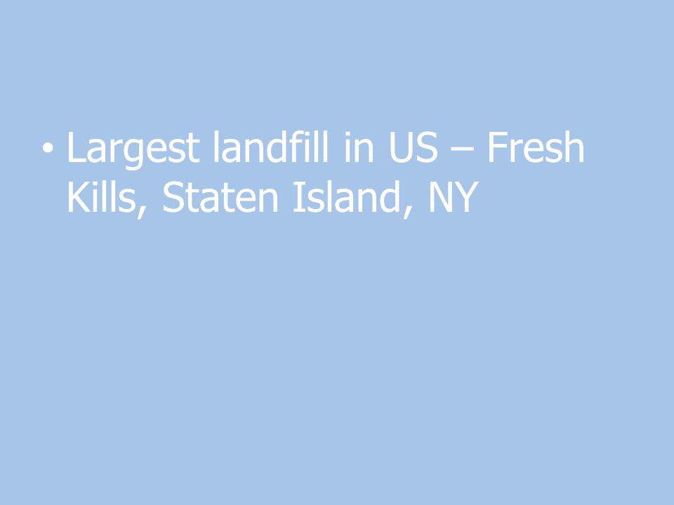 Largest landfill in US – Fresh Kills, Staten Island, NY