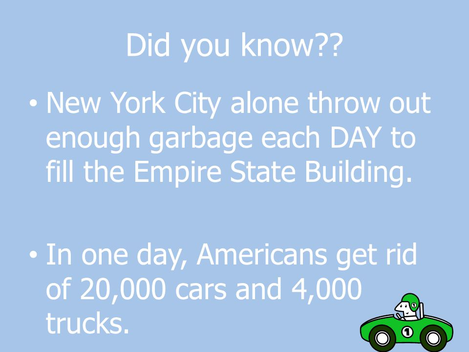 Did you know New York City alone throw out enough garbage each DAY to fill the Empire State Building.