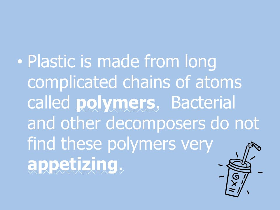 Plastic is made from long complicated chains of atoms called polymers