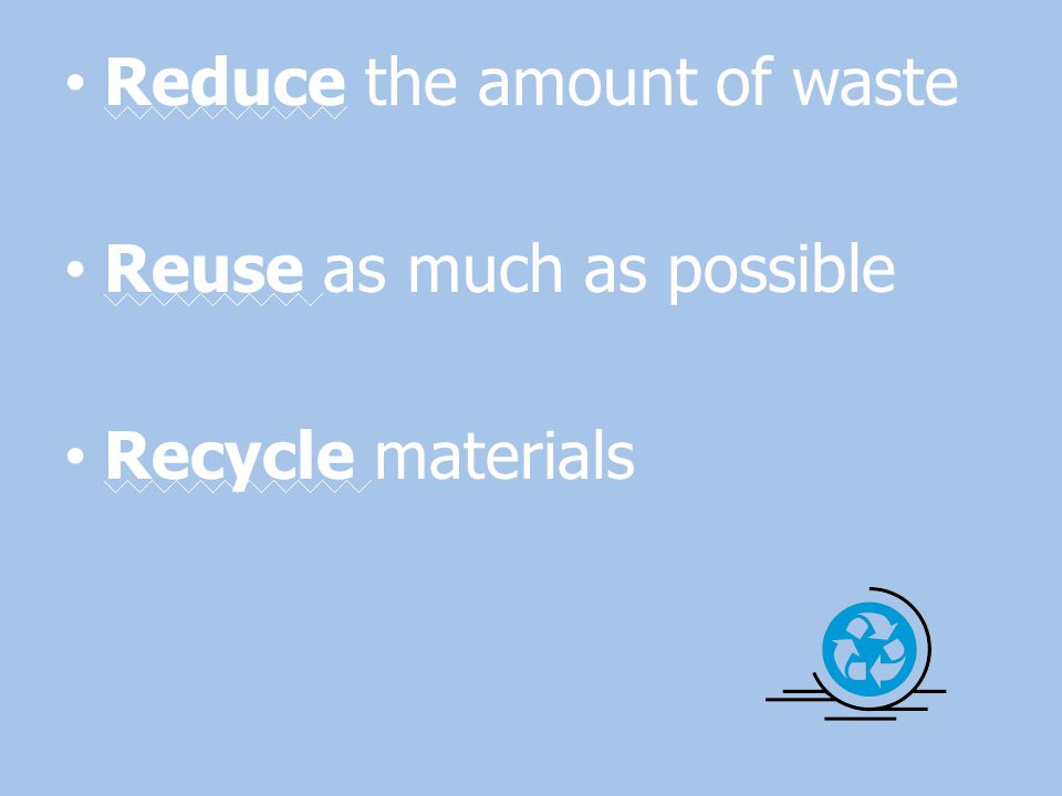 Reduce the amount of waste