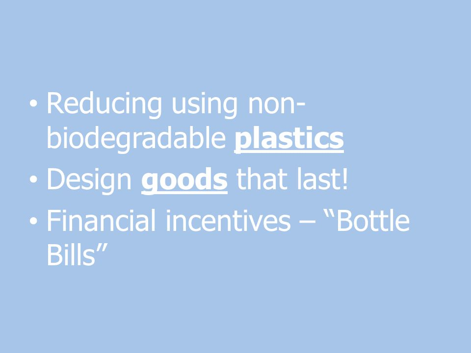 Reducing using non-biodegradable plastics