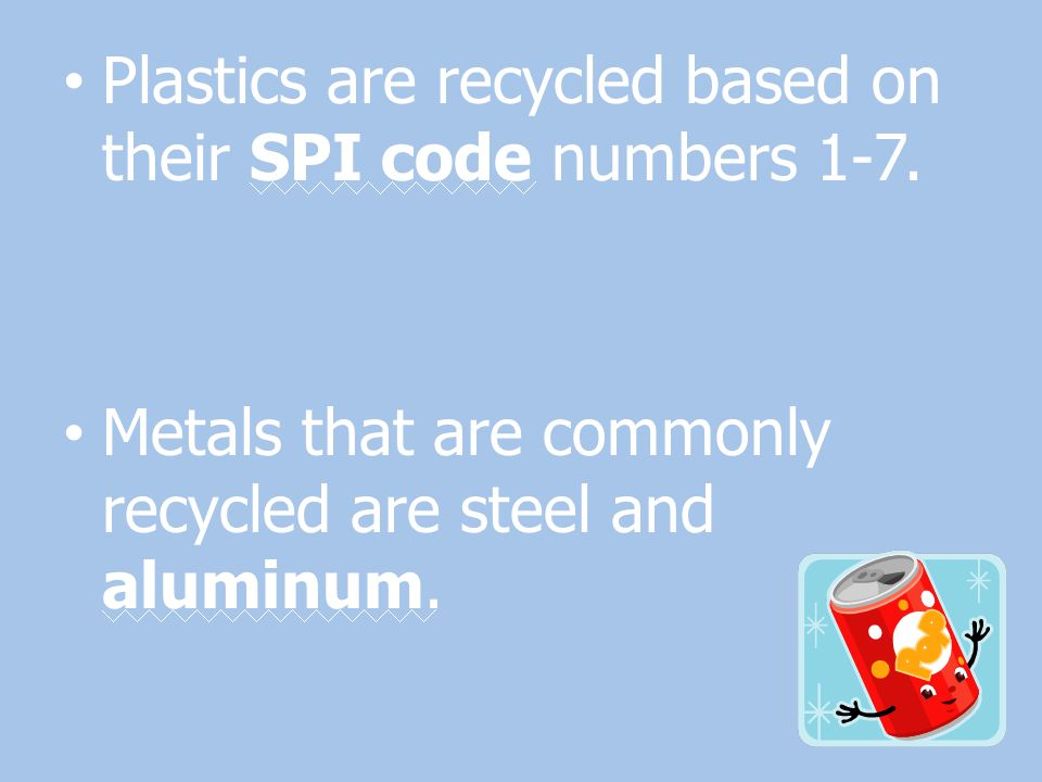Plastics are recycled based on their SPI code numbers 1-7.