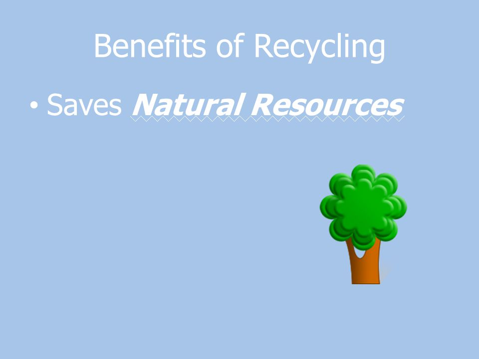 Benefits of Recycling Saves Natural Resources