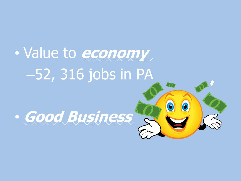 Value to economy 52, 316 jobs in PA Good Business