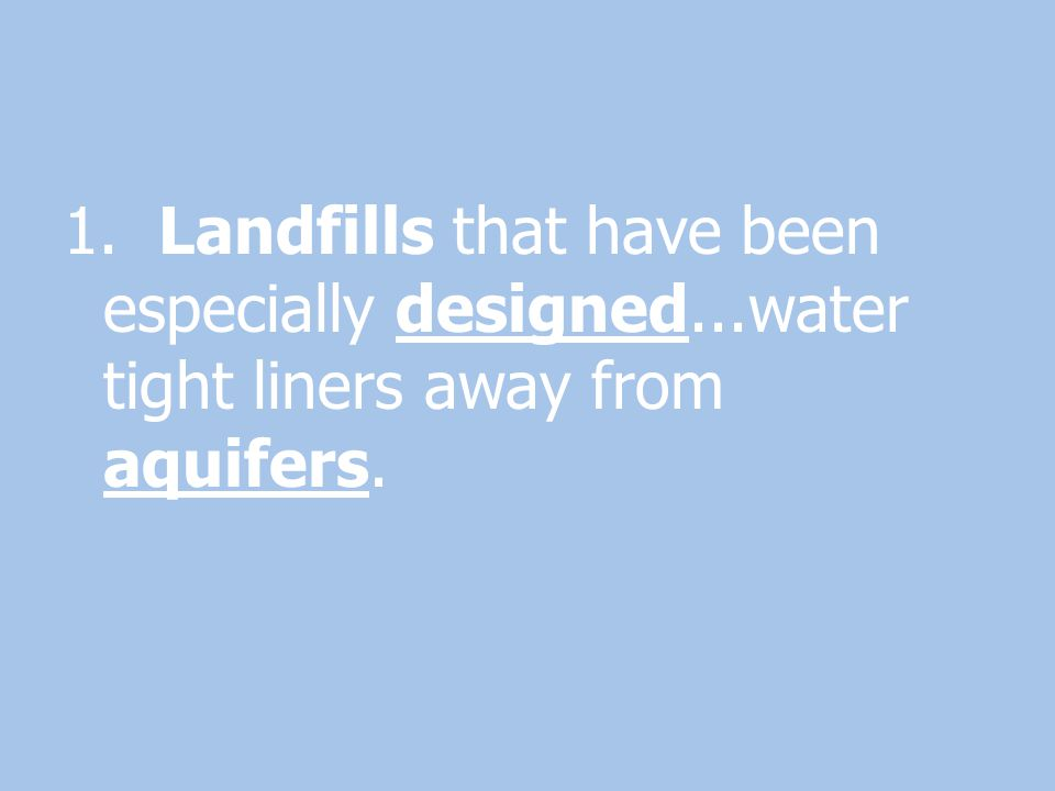 1. Landfills that have been especially designed