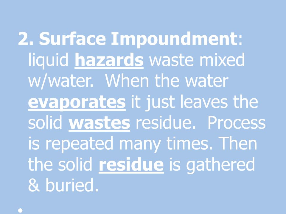 2. Surface Impoundment: liquid hazards waste mixed w/water