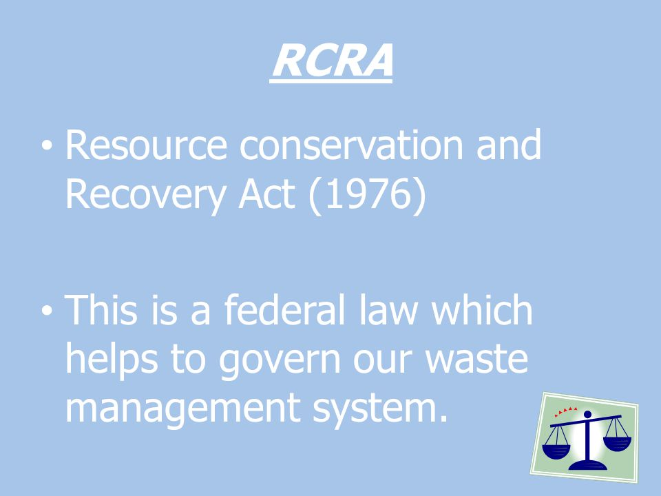 RCRA Resource conservation and Recovery Act (1976)