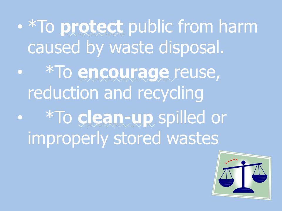 *To protect public from harm caused by waste disposal.