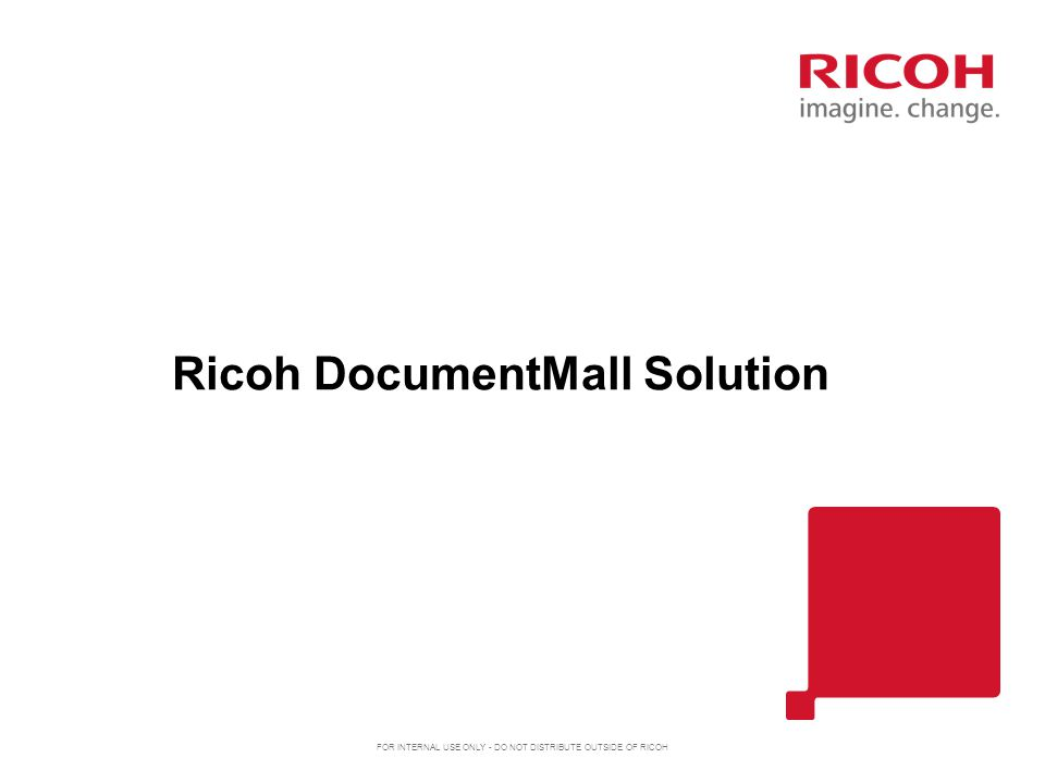 FOR INTERNAL USE ONLY - DO NOT DISTRIBUTE OUTSIDE OF RICOH