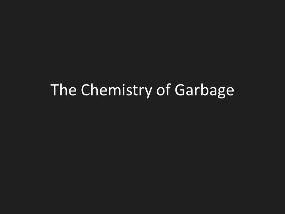The Chemistry of Garbage