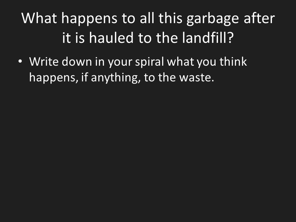 What happens to all this garbage after it is hauled to the landfill