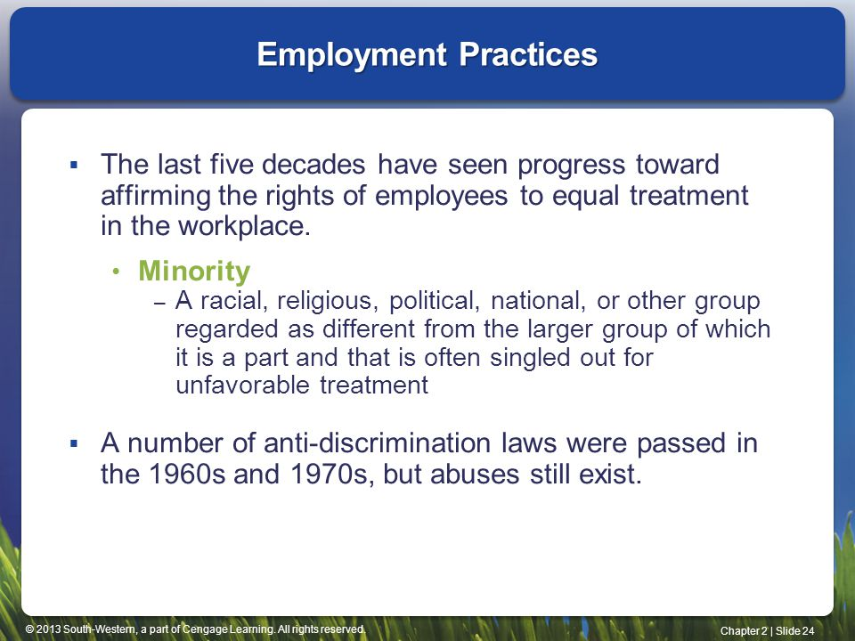 Employment Practices The last five decades have seen progress toward affirming the rights of employees to equal treatment in the workplace.