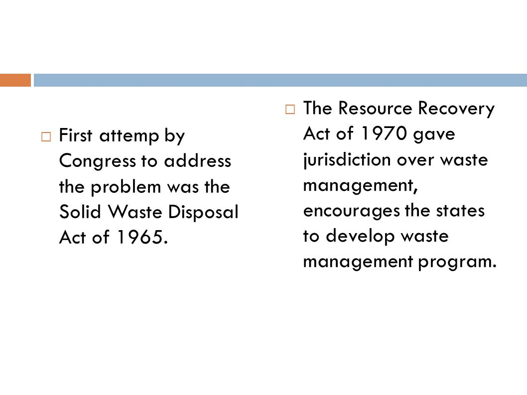 The Resource Recovery Act of 1970 gave jurisdiction over waste management, encourages the states to develop waste management program.