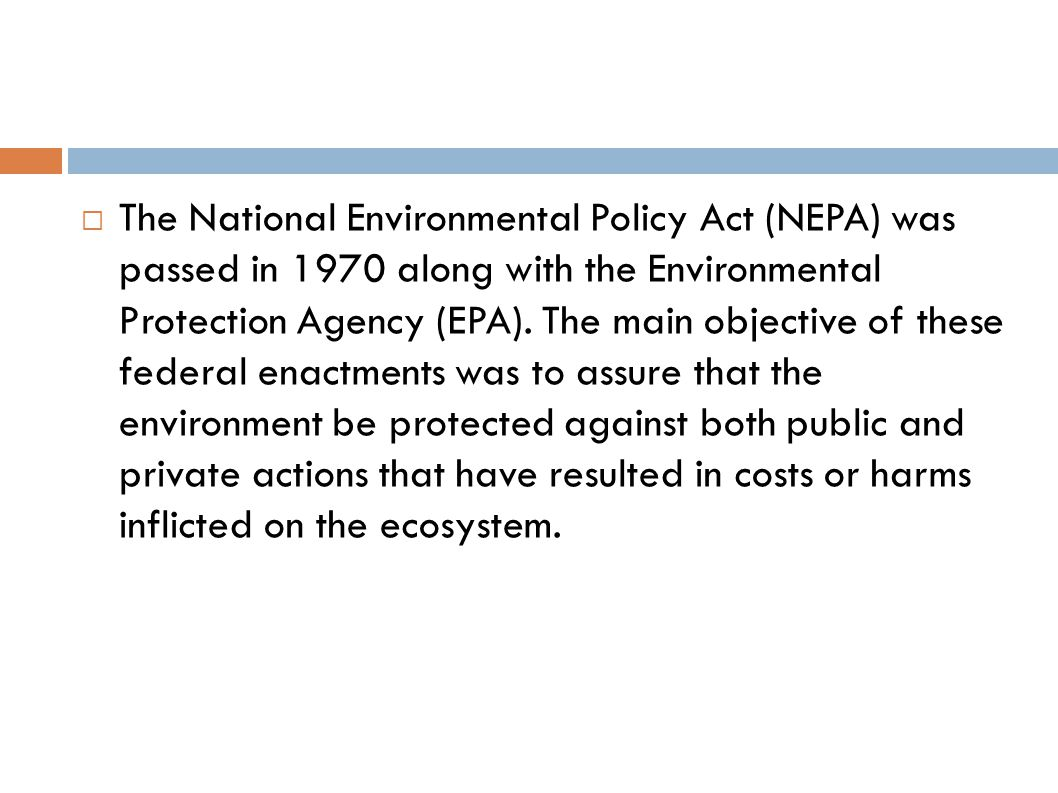 The National Environmental Policy Act (NEPA) was passed in 1970 along with the Environmental Protection Agency (EPA).