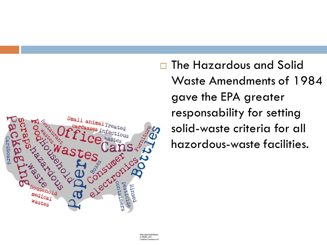 The Hazardous and Solid Waste Amendments of 1984 gave the EPA greater responsability for setting solid-waste criteria for all hazordous-waste facilities.