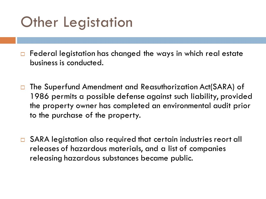 Other Legistation Federal legistation has changed the ways in which real estate business is conducted.
