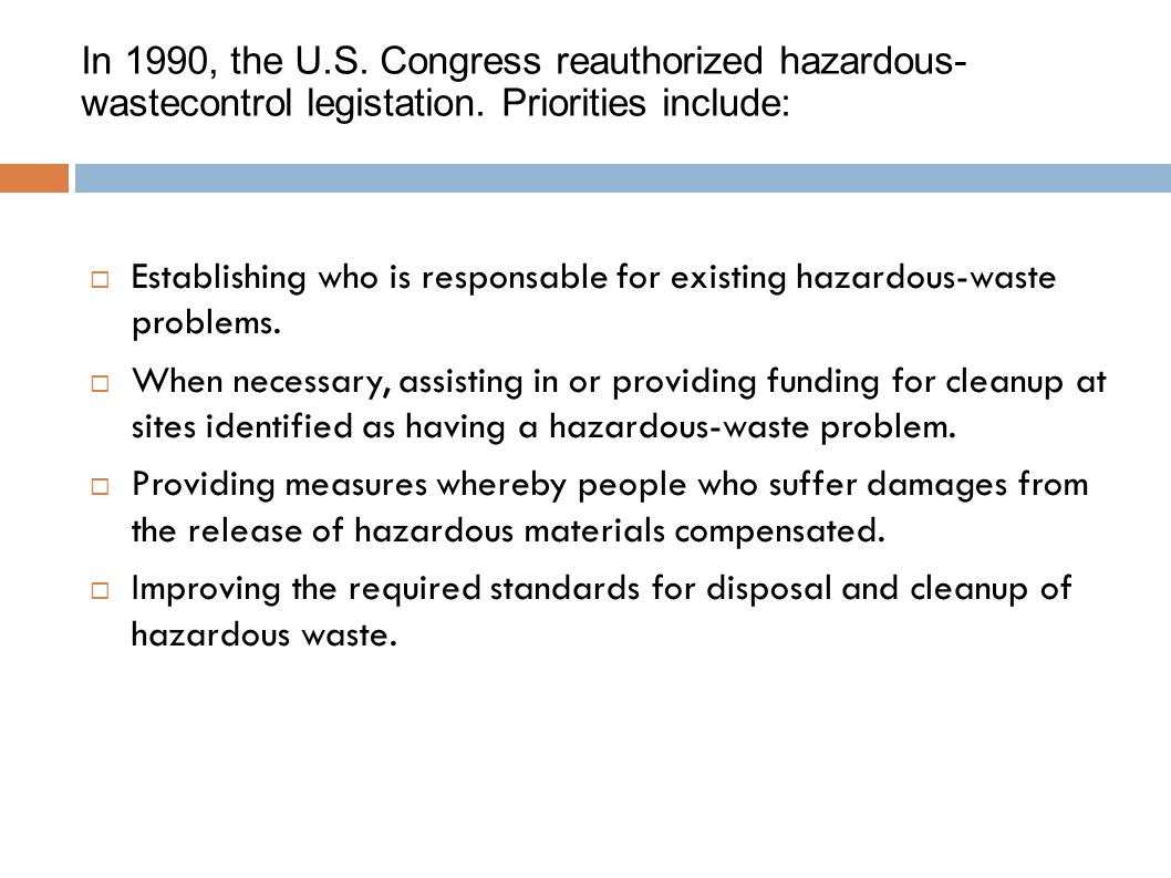 In 1990, the U.S. Congress reauthorized hazardous-wastecontrol legistation. Priorities include: