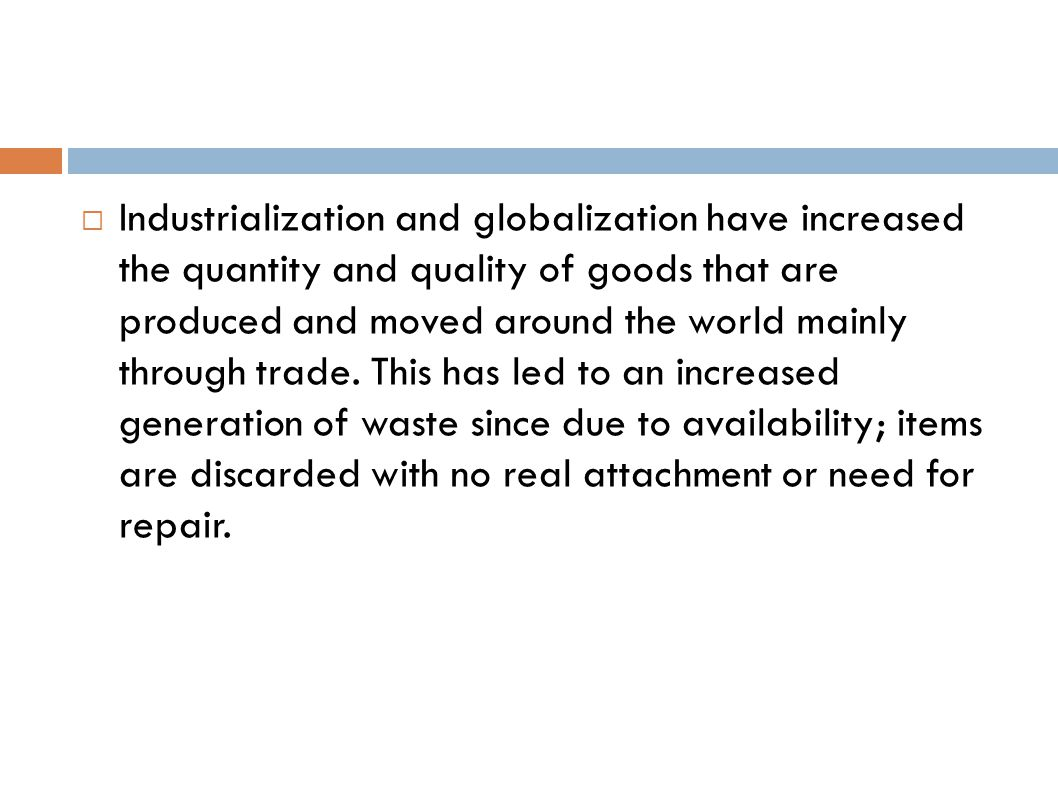Industrialization and globalization have increased the quantity and quality of goods that are produced and moved around the world mainly through trade.