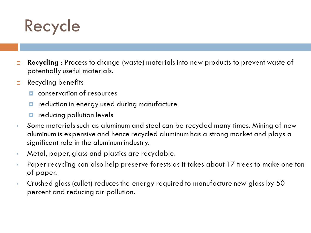 Recycle Recycling : Process to change (waste) materials into new products to prevent waste of potentially useful materials.