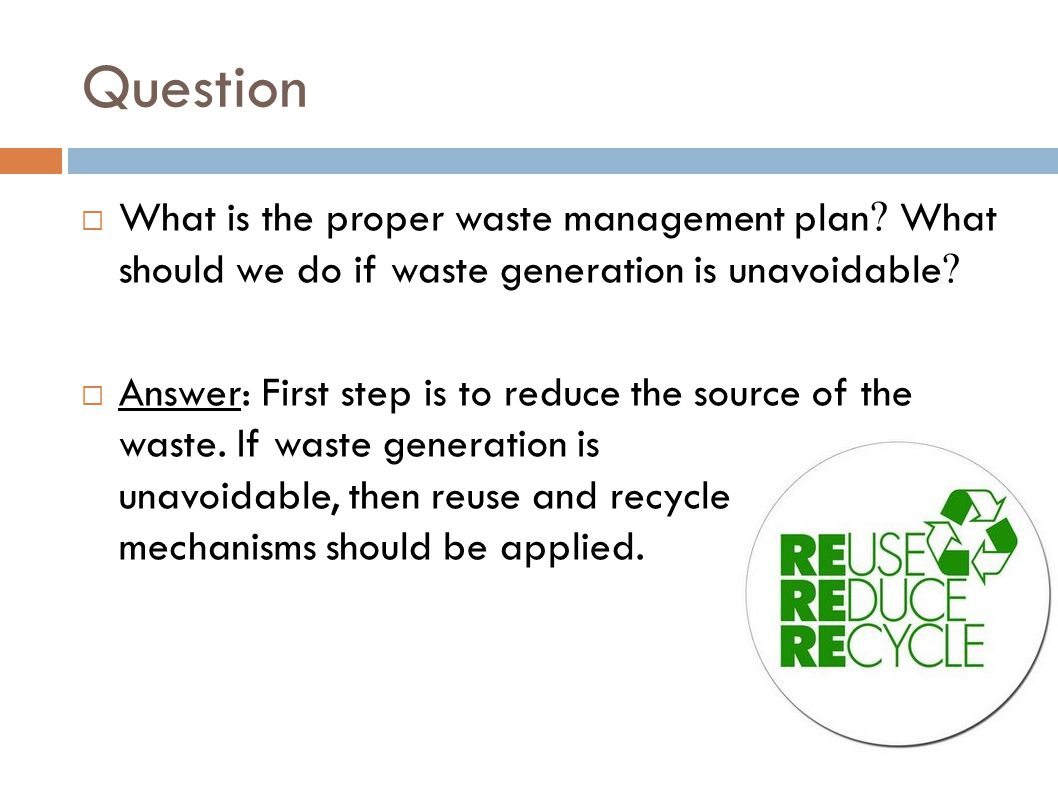 Question What is the proper waste management plan What should we do if waste generation is unavoidable