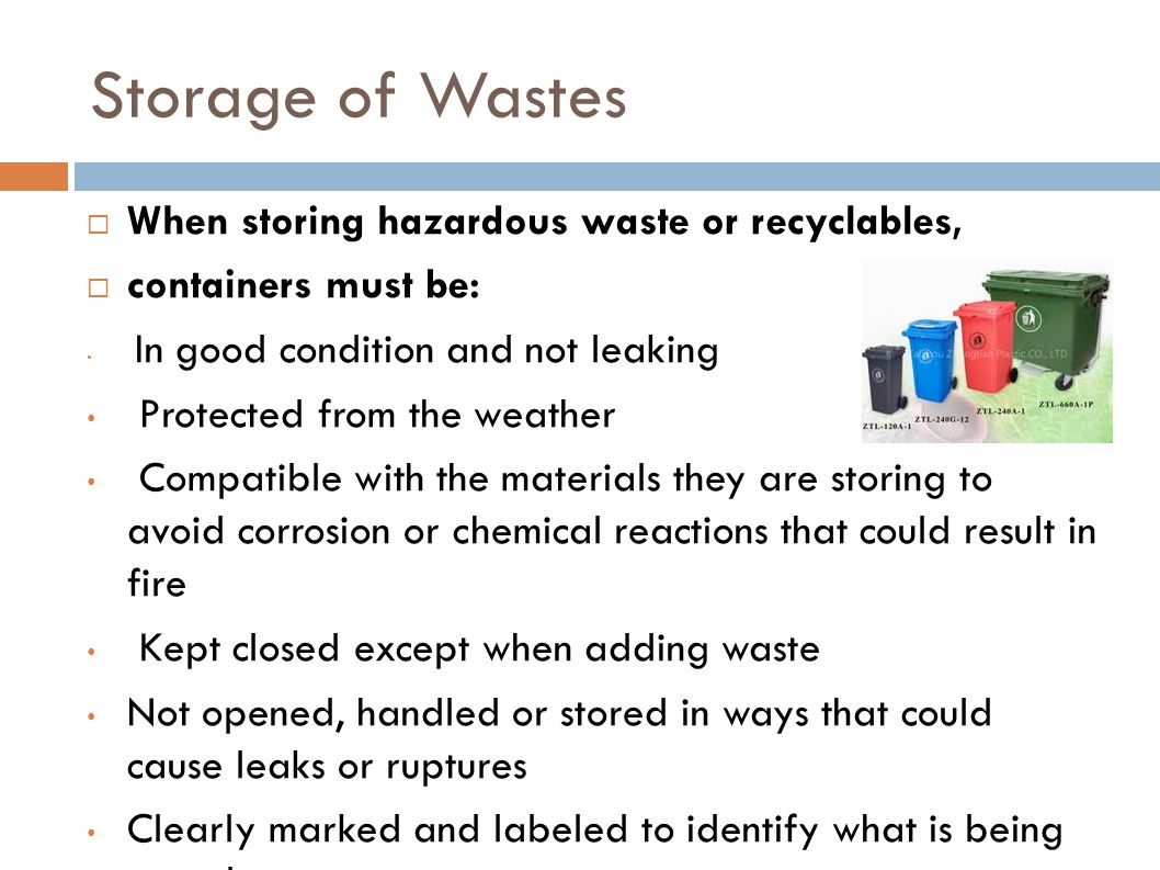 Storage of Wastes When storing hazardous waste or recyclables,