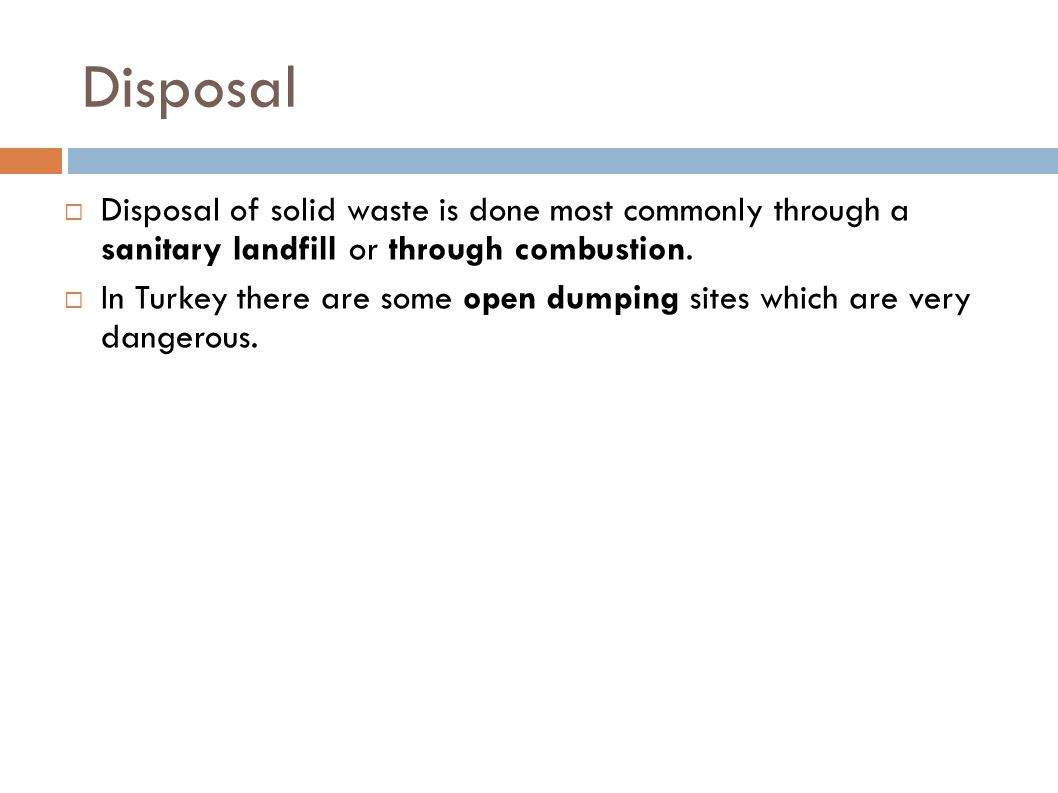 Disposal Disposal of solid waste is done most commonly through a sanitary landfill or through combustion.