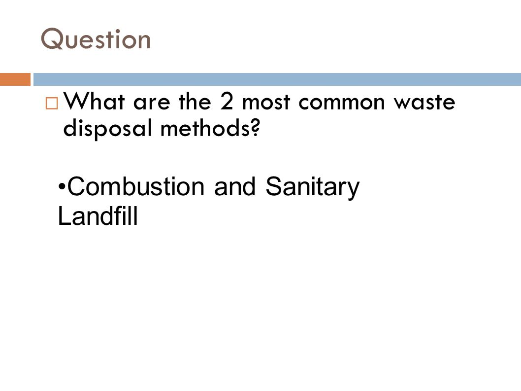 Question What are the 2 most common waste disposal methods