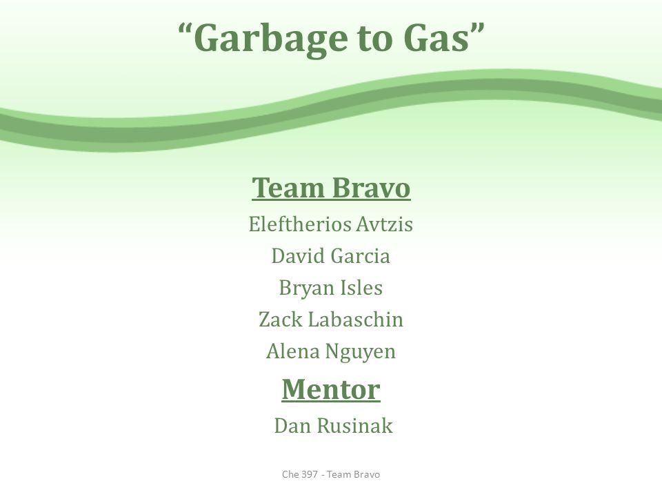 Garbage to Gas Team Bravo Mentor Eleftherios Avtzis David Garcia
