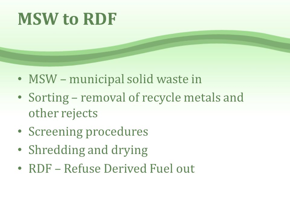 MSW to RDF MSW – municipal solid waste in