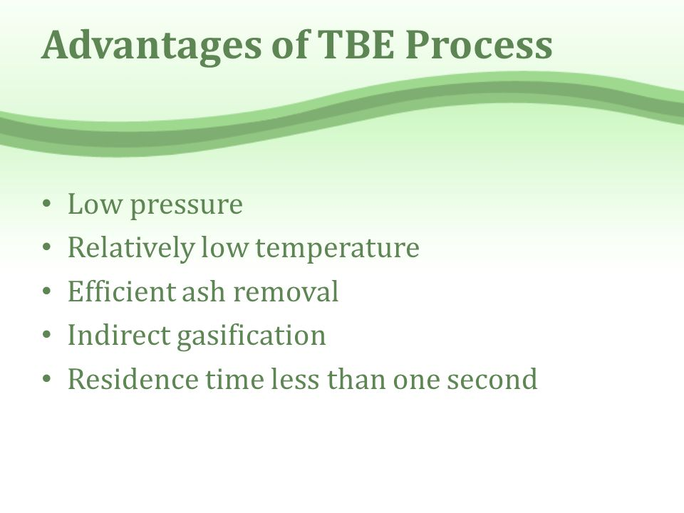 Advantages of TBE Process